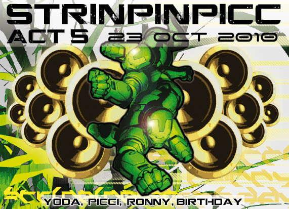 *** STRINPINPICC act 5 *** - [Yoda - Picci - Ronny B-Day] 23 Oct '10, 22:00