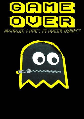 Party Flyer GAME OVER @ LOGIC CLUB [ CLOSING PARTY ] 25 May '13, 23:00