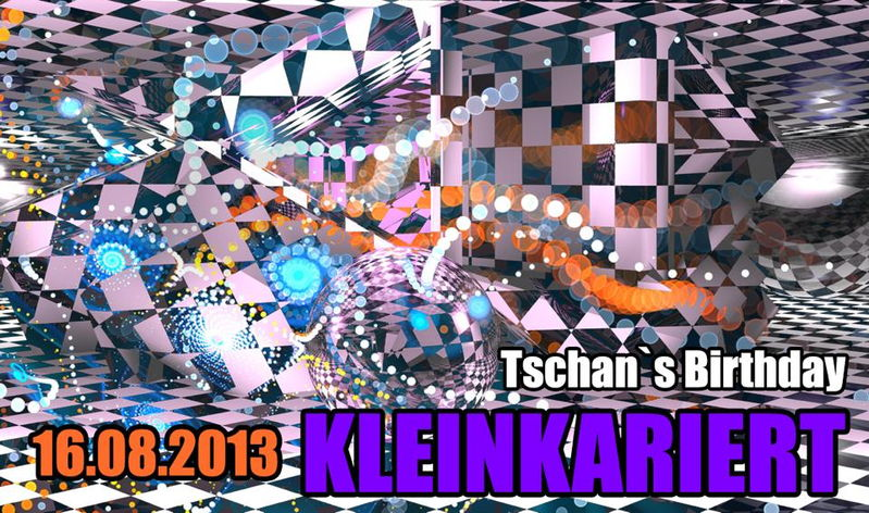 Party Flyer kleinkariert - Tschan's B-Day ;-) 16 Aug '13, 23:00
