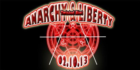 ANARCHY & LIBERTY - TWISTED RIOT 2 Oct '13, 22:00