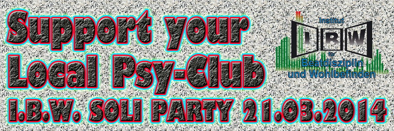I.B.W. - I.B.W. SOLI PARTY - SUPPORT YOUR LOCAL PSY CLUB !!! 21 Mar '14, 22:00