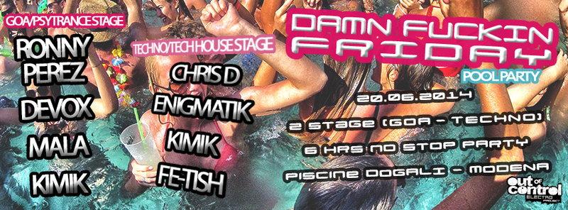 ▲ DAMN FRIDAY - POOL PARTY ▲- 2 STAGE (Psytrance// Techno) - OPEN BAR X TUTTI!- 20 Jun '14, 22:00
