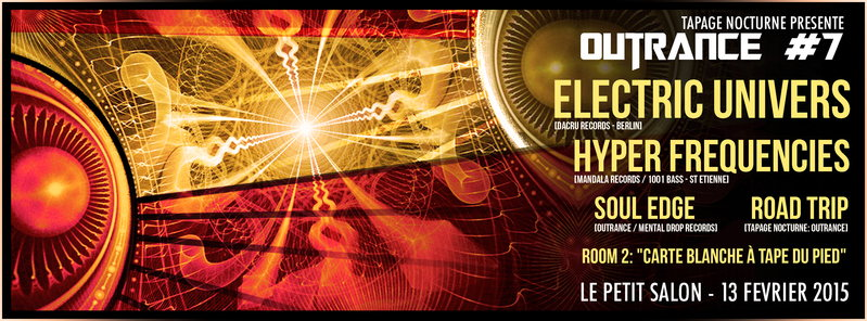 Party Flyer OUTRANCE #7 ELECTRIC UNIVERSE Live, HYPER FREQUENCIES... by Tapage Nocturne 13 Feb '15, 23:30