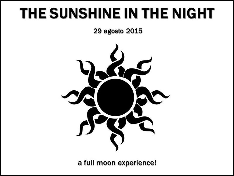 THE SUNSHINE IN THE NIGHT 2015 >> a Full Moon Experience! 29 Aug '15, 15:00