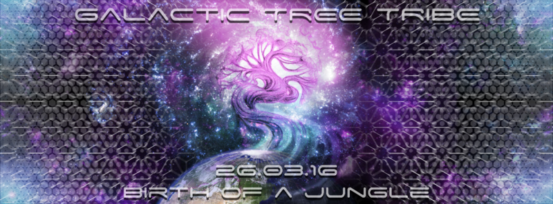 Galactic Tree Tribe present Birth of a Jungle 26 Mar '16, 22:00