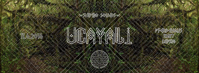 Shipibo Sounds presents: UCAYALI 11 Jun '16, 23:00