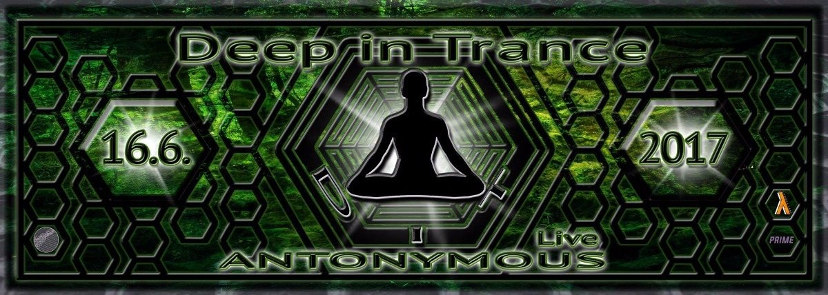 Party Flyer Deep in Trance - ANTONYMOUS live ! 16 Jun '17, 22:00