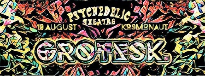 Grotesk. by Psychedelic Theatre 18 Aug '17, 23:00