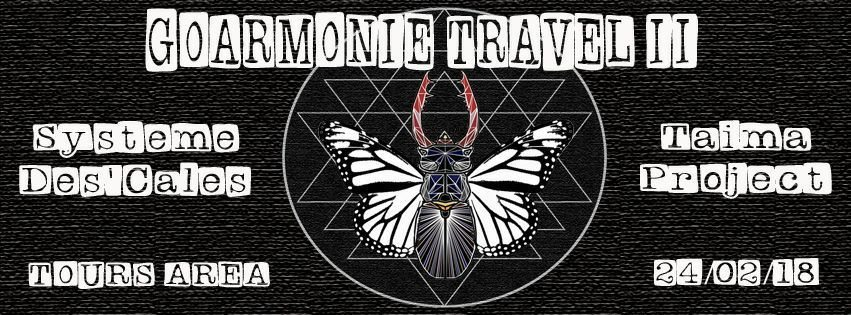 Party Flyer Goarmonie Travel II - Système Dés'Calés & Taima Project 24 Feb '18, 18:00