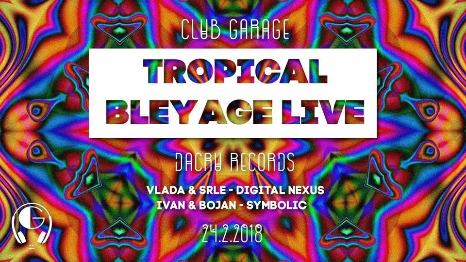 Party Flyer Tropical Bleyage LIVE @Kragujevac,Serbia 24 Feb '18, 23:00