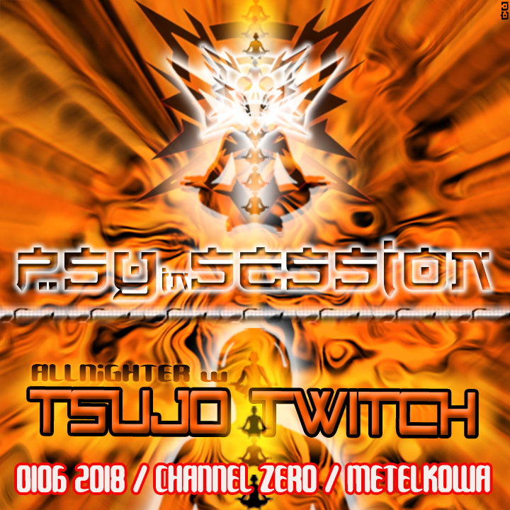 PSYiNSESSION / Allnighter w. Tsujo Twitch 1 Jun '18, 23:00