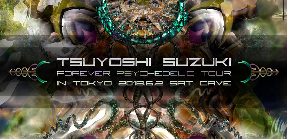 Party Flyer Tsuyoshi Suzuki - Forever Psychedelic Tour in TOKYO - 2 Jun '18, 22:30