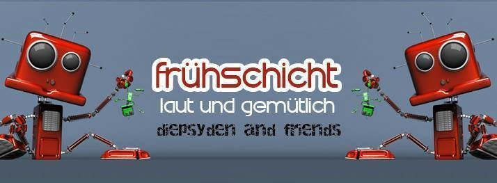 Party Flyer Frühschicht - laut & gemütlich *Diepsyden&Friends* 16 Sep '18, 08:00