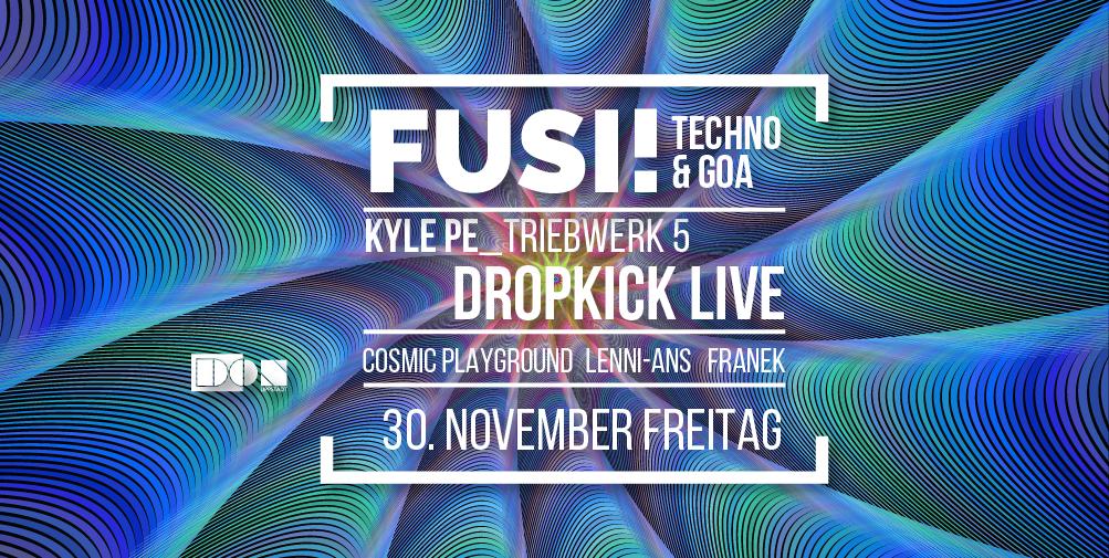 Party Flyer Fusi ॐ Techno & Goa: Kyle Pe / Dropkick live uvm. 30 Nov '18, 23:00