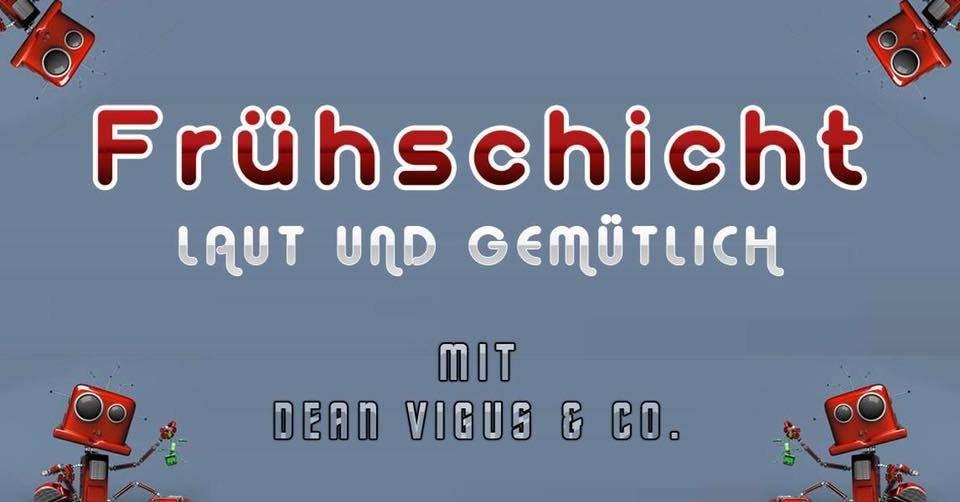 Party Flyer Frühschicht mit Dean Vigus & Co. 10 Feb '19, 08:00