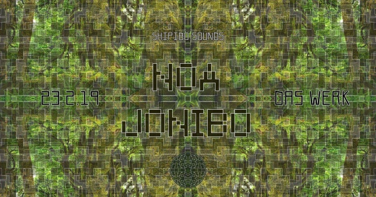 Party Flyer Shipibo Sounds presents: NOA JONIBO (WHRIKK&WHRK live!!!) 23 Feb '19, 23:00
