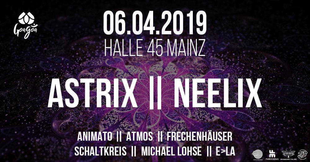 Party Flyer GoaGoa Mainz pres.: ASTRIX + NEELIX LIVE | 06.04.19 | 2 Floors 6 Apr '19, 22:00