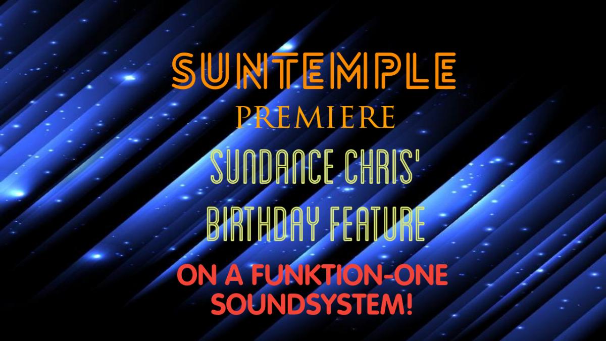 Party Flyer SUNTEMPLE Premiere + Sundance Chris' Birthday Feature + Funktion-One Soundsystem 21 Apr '19, 22:00
