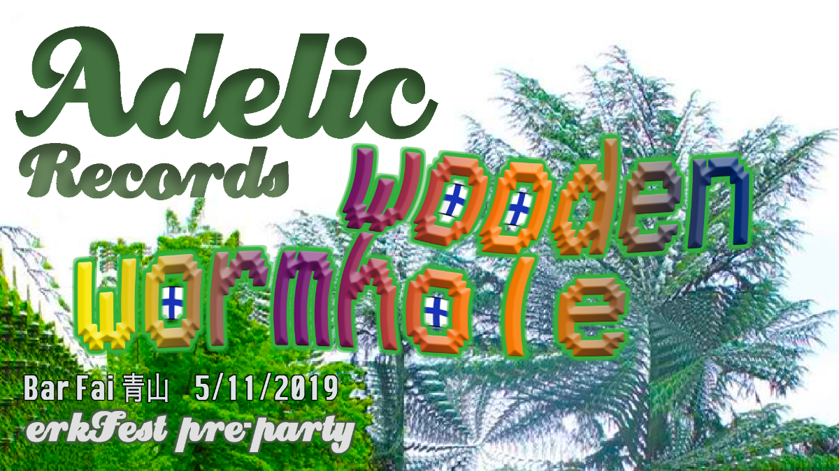 Party Flyer Adelic Records :: Wooden Wormhole 11 May '19, 23:00