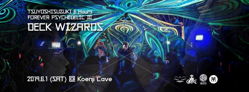 Party Flyer Forever Psychedelic Ⅲ ~ Tsuyoshi Suzuki 6 hours ~ Deck Wizards 1 Jun '19, 22:30