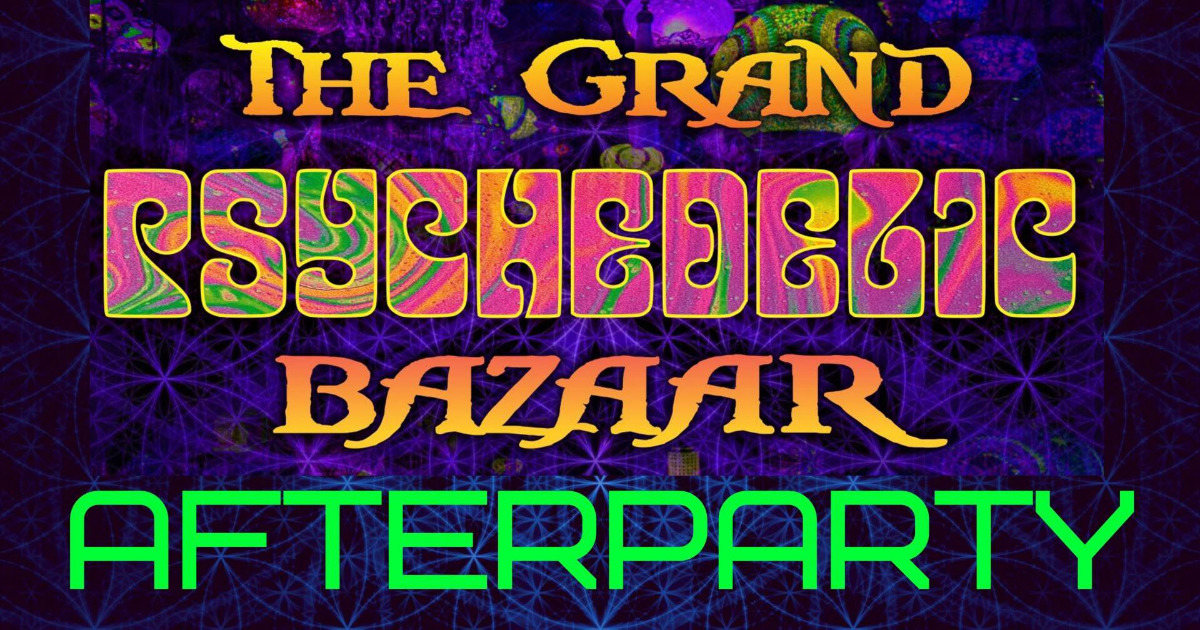 Party Flyer The Grand Psychedelic Bazaar - AFTERPARTY 13 Jul '19, 23:30