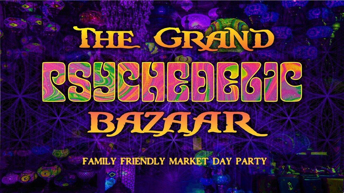 Party Flyer The Grand Psychedelic Bazaar 13 Jul '19, 11:00