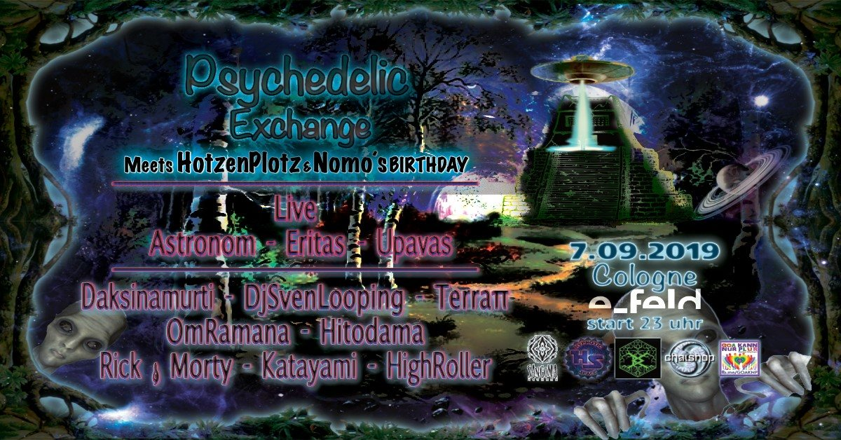 Psychedelic Exchange meets HotzenPlotz & Nomo´s birthday 7 Sep '19, 23:00