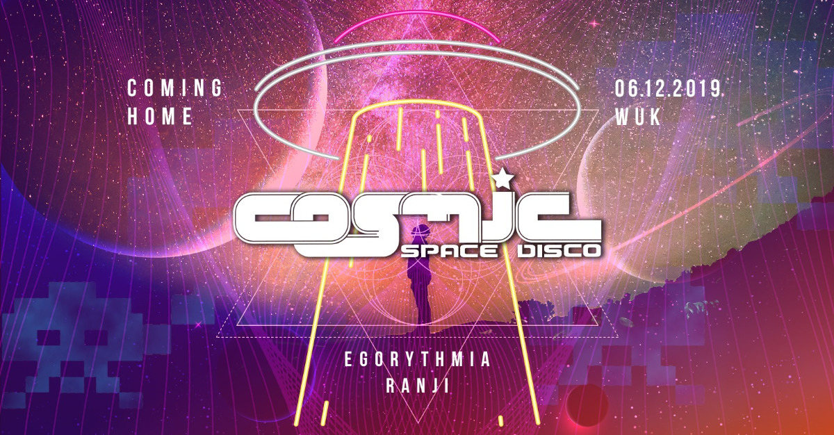 "COSMIC - ""Coming Home"" mit Ranji & Egorythmia @ WUK 6 Dec '19, 22:00"
