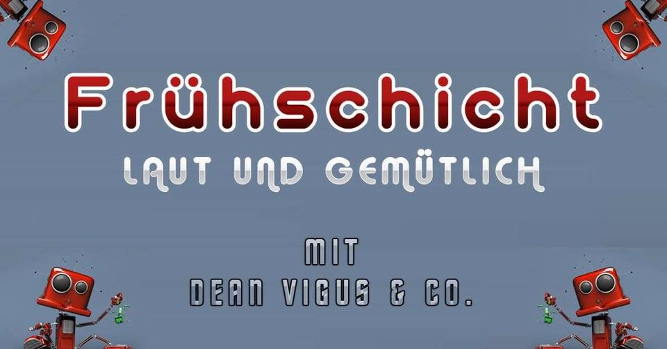 Party Flyer Frühschicht mit Dean Vigus & Co. 8 Mar '20, 08:00