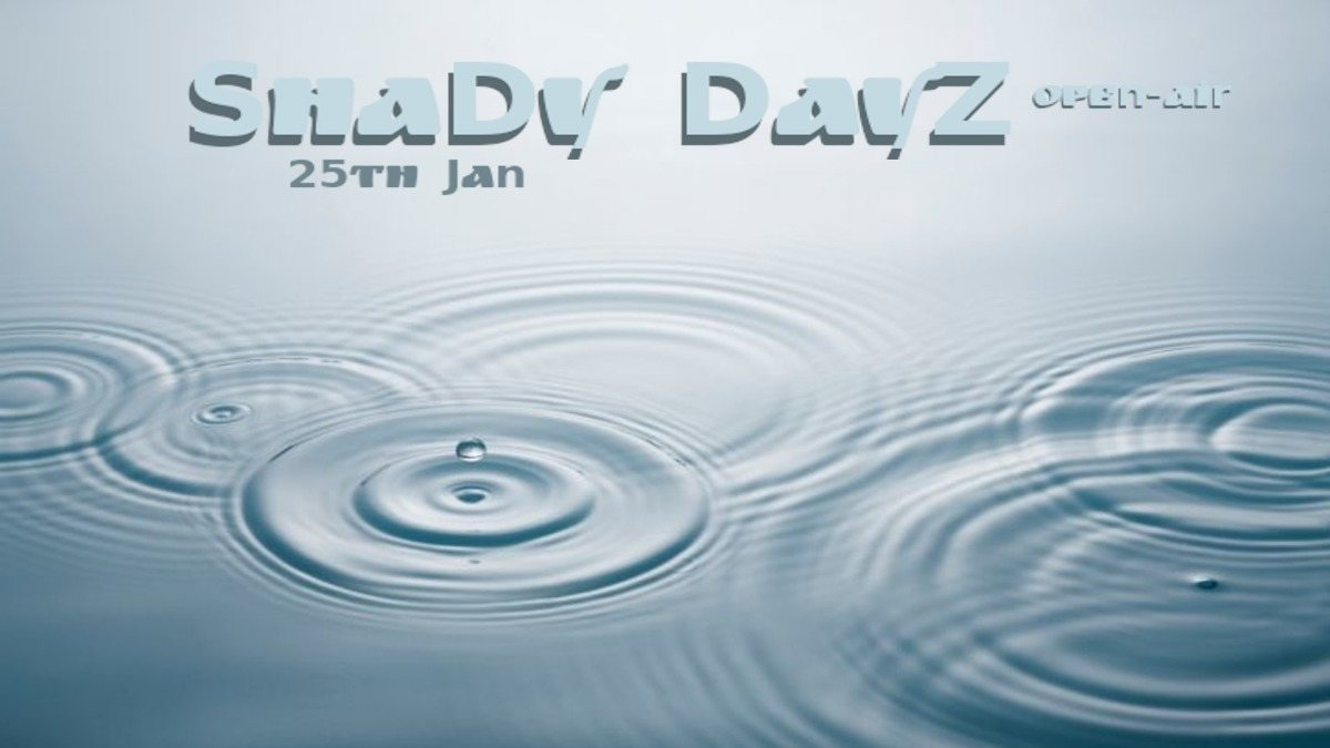 Party Flyer Shady Dayz 25 Jan '20, 10:30