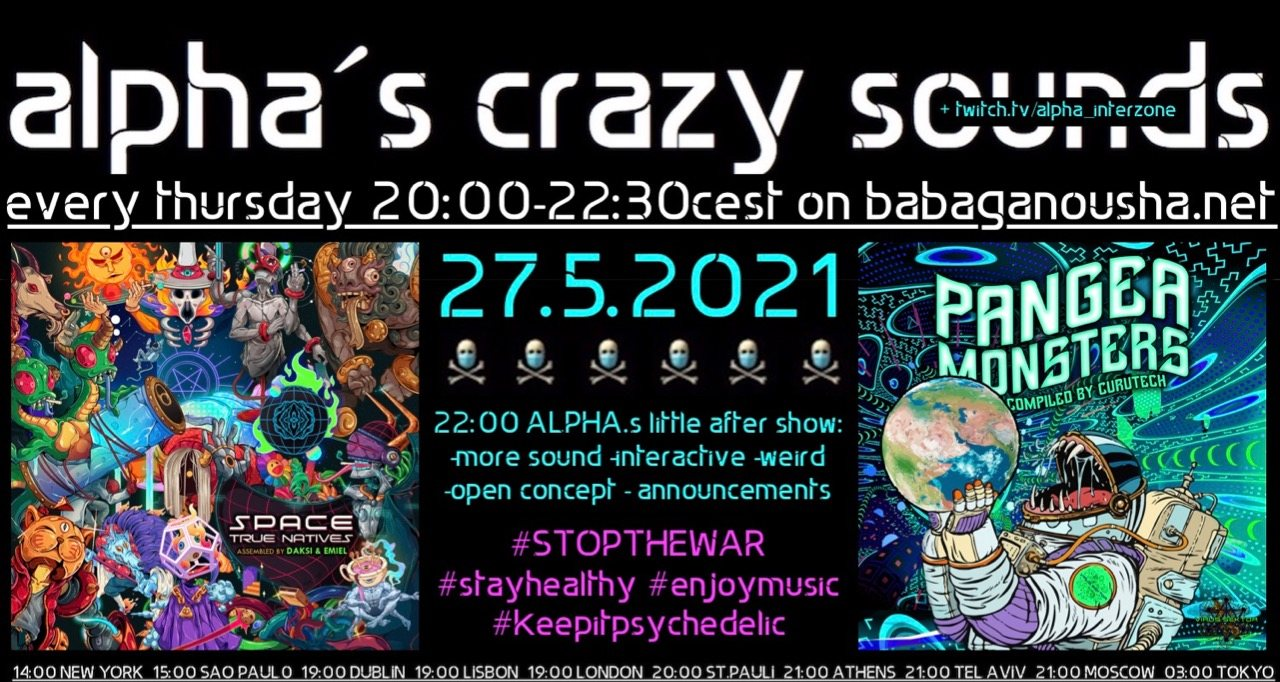 Party Flyer alpha.s crazy sounds: va SPACE TRUE NATIVES + va PANGEA MONSTERS 27 May '21, 20:00