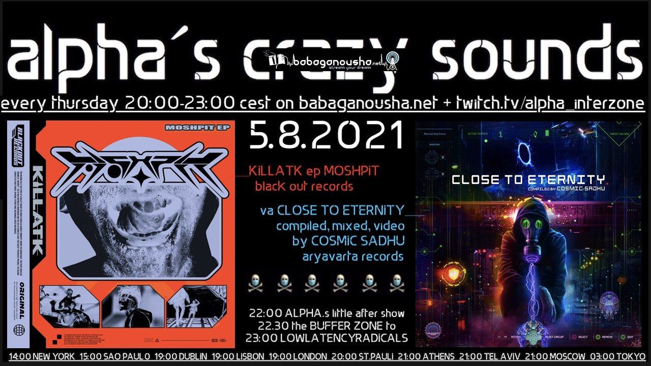 Party Flyer alpha.s crazy sounds: KILLATK ep + va CLOSE TO ETERNITY by COSMIC SADHU 5 Aug '21, 20:00