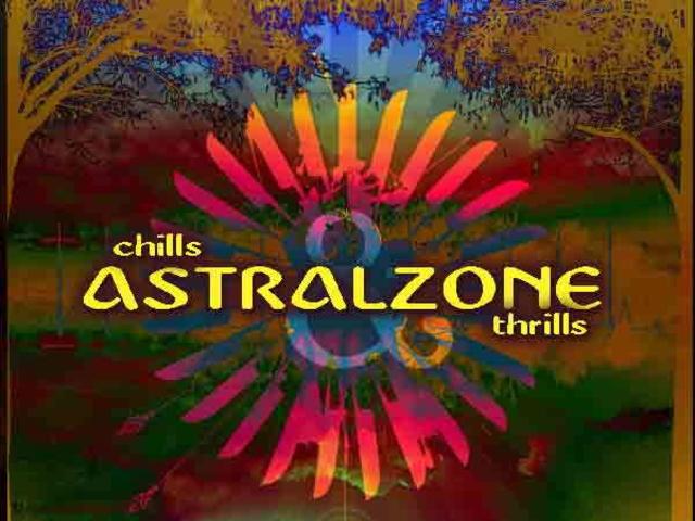 ° A S T R A L Z O N E ° chills & thrills 19 Apr '07, 22:00