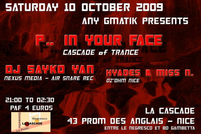 Party Flyer Any Gmatik Presents : P.. In Your Face / >>Cascade of Trance 10 Oct '09, 21:30