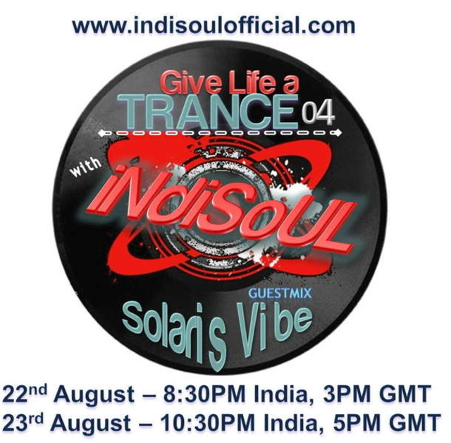 Party Flyer iNdiSoUL - Give Life a Trance 004 - guestmix - SOLARIS VIBE 22 Aug '10, 20:30