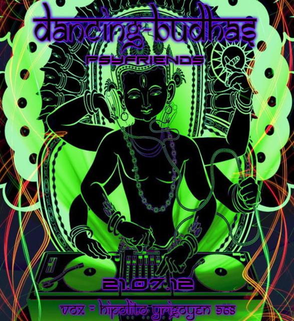 Dancing Budhas Psyfriends 21 Jul '12, 23:30