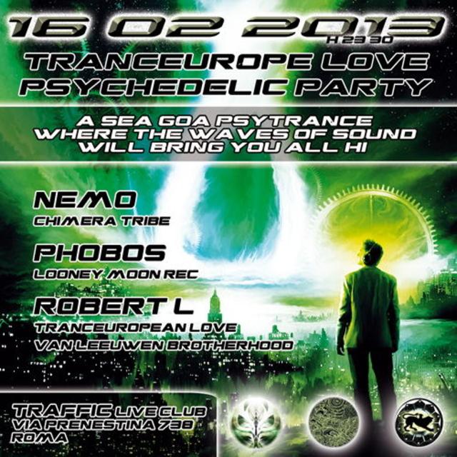 Party Flyer TrancEurop-LOVE PsYcHeDeLiC Party @Traffic PHOBOS - ROBERT Leoni - NEMO Chimera 16 Feb '13, 23:30