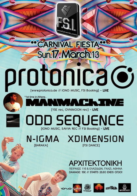 Party Flyer FSI *CaRniVal FieSta* PROTONICA + MAN MACHINE + ODD SEQUENCE + more @ ATHENS ! 17 Mar '13, 23:30