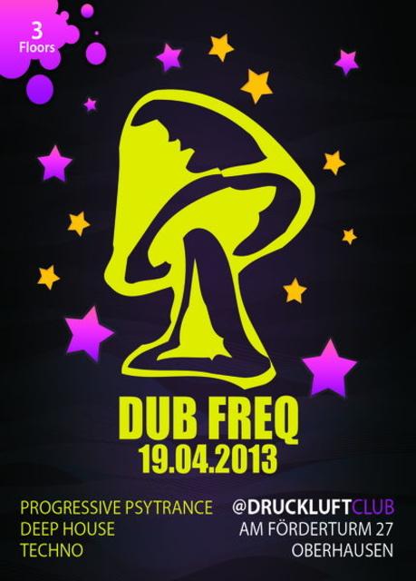 Party Flyer **Dub Freq**Progressive Psytrance - Deep House - Techno @Druckluft, Oberhausen 19 Apr '13, 22:00