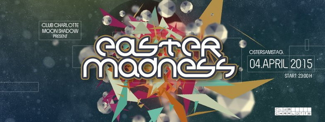 """Party Flyer """"EASTER MADNESS 2015"""" pres. by Club Charlotte & Moon Shadow 4 Apr '15, 23:00"""