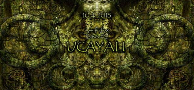 Party Flyer Shipibo Sounds presents: UCAYALI 10 Apr '15, 22:00