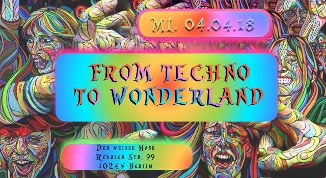 Party Flyer ♫ From Techno to Wonderland ♫ 4 Apr '18, 23:00