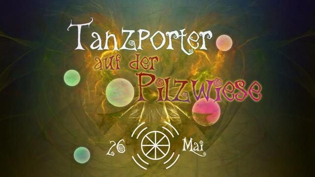 Party Flyer Tanzporter ॐ auf der Pilzwiese 26 May '18, 23:00