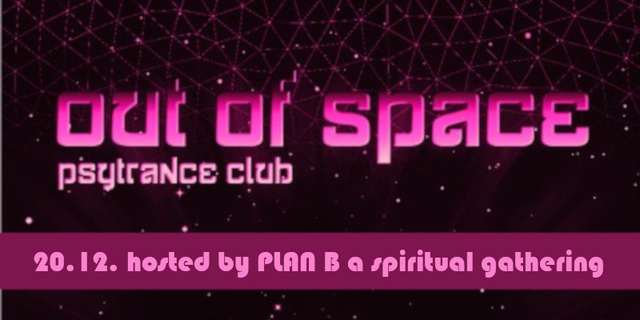 OUT of SPACE – hosted by PLAN B a spiritual gathering 20 Dec '18, 22:00