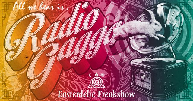 RADIO GAGGA ~ easterdelic freakshow 20 Apr '19, 22:00