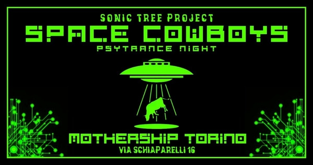 Party Flyer SPACE COWBOYS // SONIC TREE PROJECT // PSYTRANCE NIGHT @ MOTHERSHIP TORINO 18 May '19, 23:00