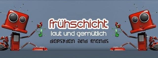 Party Flyer Frühschicht - laut & gemütlich *Diepsyden&Friends* 19 May '19, 08:00