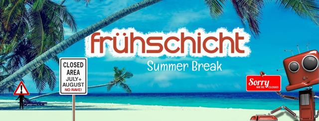 Party Flyer Frühschicht - Sommerpause! 28 Jul '19, 08:00
