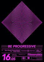 Party Flyer BE PROGRESSIVE 16 May '15, 22:00