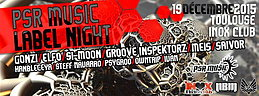Party Flyer PSR MUSIC LABEL NIGHT @ INOX CLUB TOULOUSE 19 Dec '15, 23:00